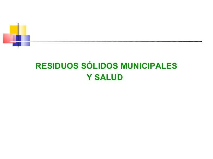 RESIDUOS SÓLIDOS MUNICIPALES          Y SALUD