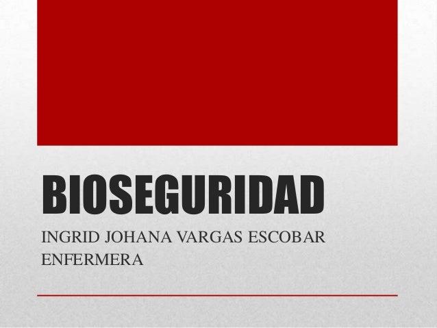 BIOSEGURIDAD INGRID JOHANA VARGAS ESCOBAR ENFERMERA