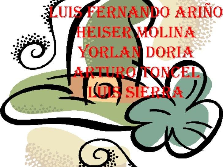 Luis Fernando AriñoHeiser molinaYorlan doriaArturo ToncelLuis sierra<br />