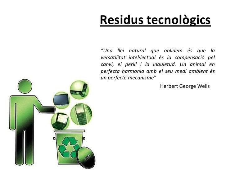 """Residus tecnològics<br />""""Una llei natural que oblidem és que la versatilitat intel·lectual és la compensació pel canvi, ..."""