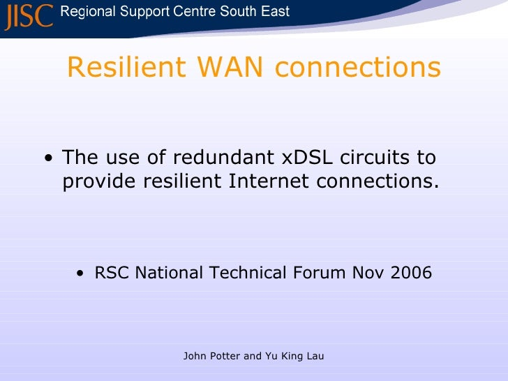 Resilient WAN connections <ul><li>The use of redundant xDSL circuits to provide resilient Internet connections. </li></ul>...