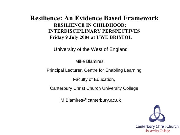 Resilience: An Evidence Based Framework   RESILIENCE IN CHILDHOOD:  INTERDISCIPLINARY PERSPECTIVES Friday 9 July 2004 at...