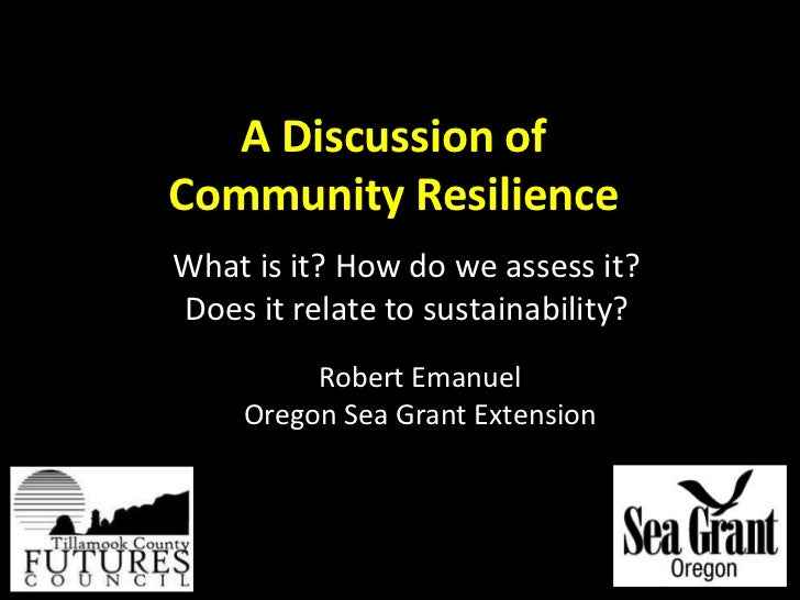 A Discussion ofCommunity Resilience<br />What is it? How do we assess it? Does it relate to sustainability?<br />Robert Em...