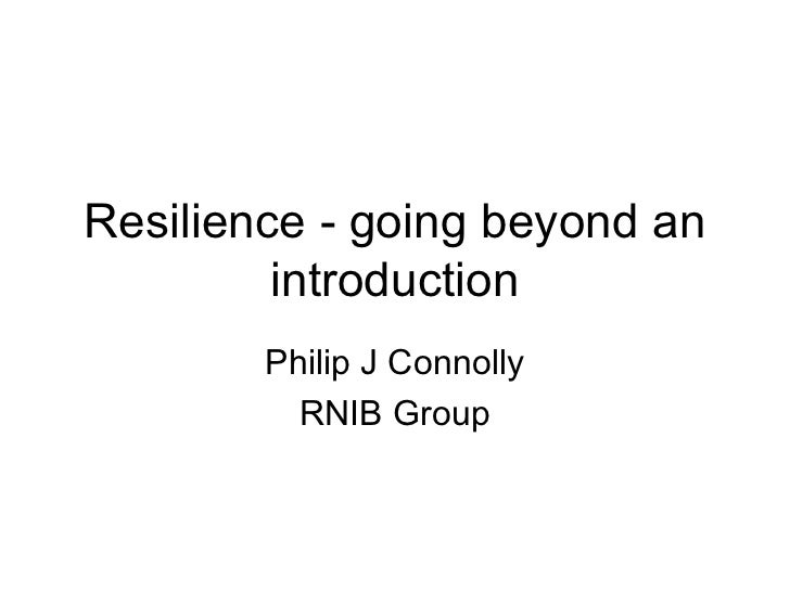 Resilience - going beyond an         introduction        Philip J Connolly          RNIB Group