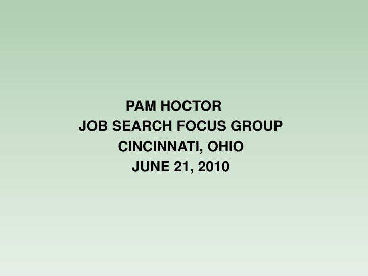 PAM HOCTOR JOB SEARCH FOCUS GROUP      CINCINNATI, OHIO        JUNE 21, 2010