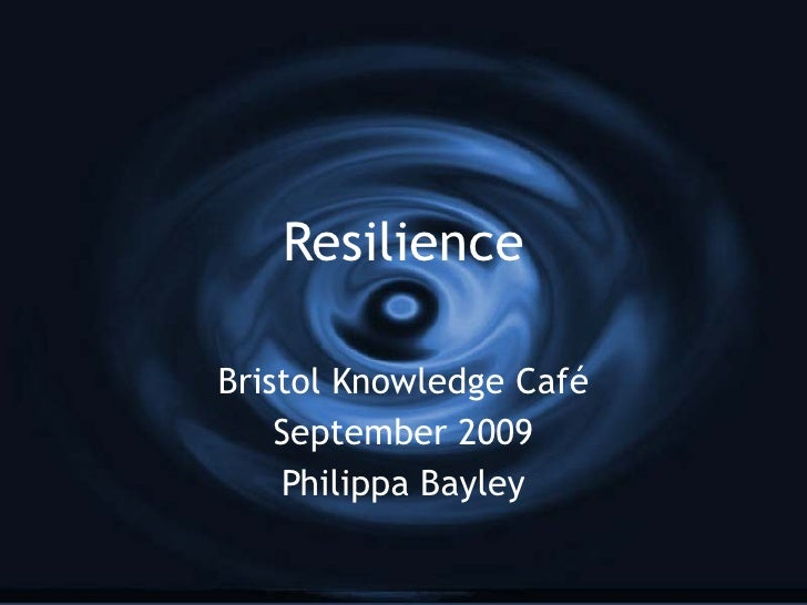 Resilience Bristol Knowledge Café September 2009 Philippa Bayley