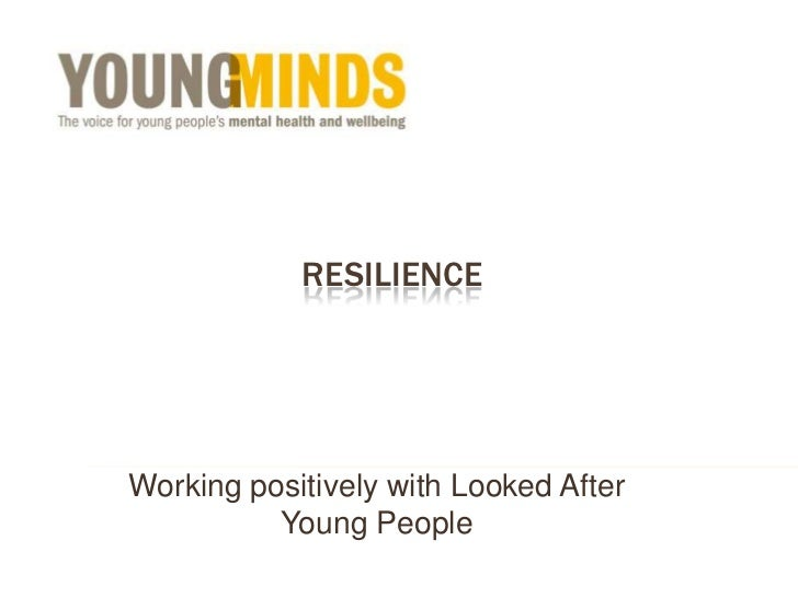 RESILIENCEWorking positively with Looked After          Young People