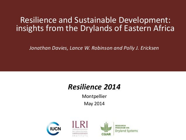 Resilience and Sustainable Development: insights from the Drylands of Eastern Africa Jonathan Davies, Lance W. Robinson an...