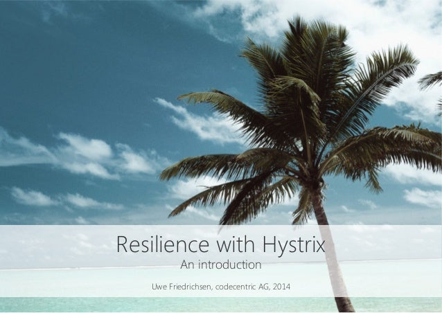 Resilience with Hystrix An introduction  Uwe Friedrichsen, codecentric AG, 2014
