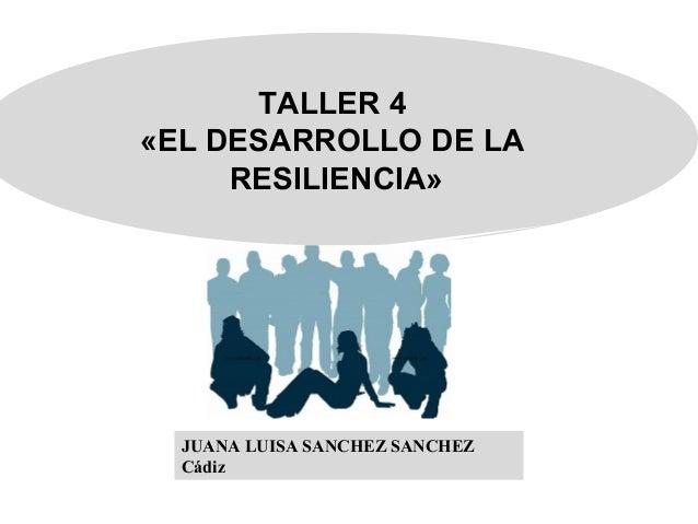 TALLER 4«EL DESARROLLO DE LARESILIENCIA»JUANA LUISA SANCHEZ SANCHEZCádiz