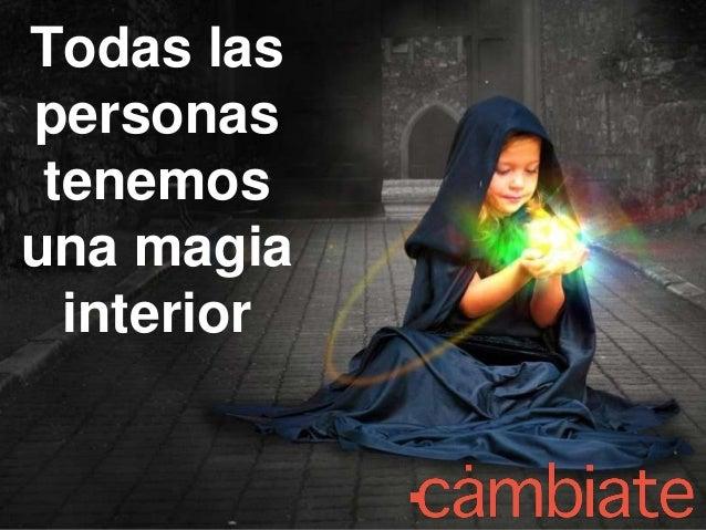Todas las personas tenemos una magia interior