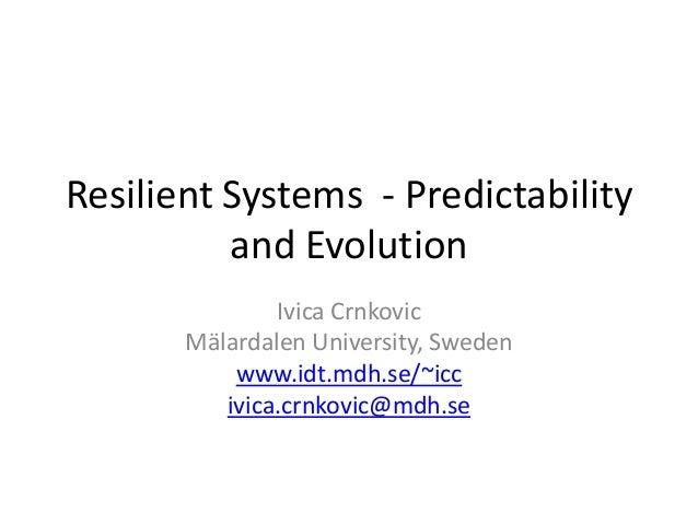 Resilient systems - predicatbility ane evolution