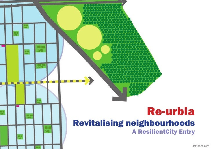Re-urbia Revitalising neighbourhoods              A ResilientCity Entry                                   020709-03-0020