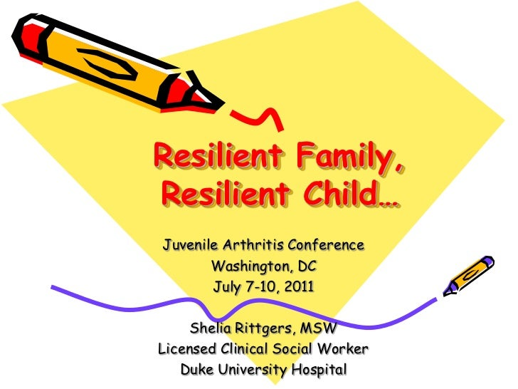 Resilient Family,   Resilient Child…<br />Juvenile Arthritis Conference<br />Washington, DC<br />July 7-10, 2011<br />S...