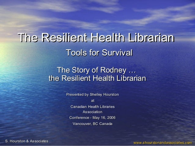The Resilient Health Librarian: Tools for Survival-The Story of Rodney …