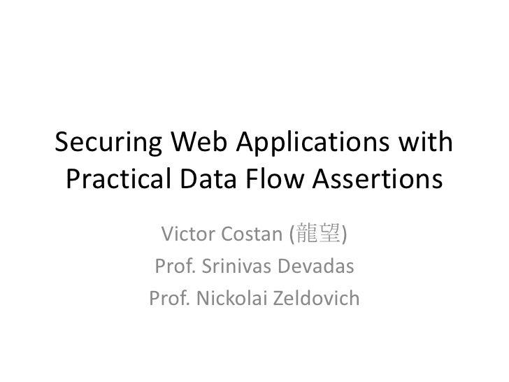 Securing Web Applications with Practical Data Flow Assertions        Victor Costan (龍望)       Prof. Srinivas Devadas      ...