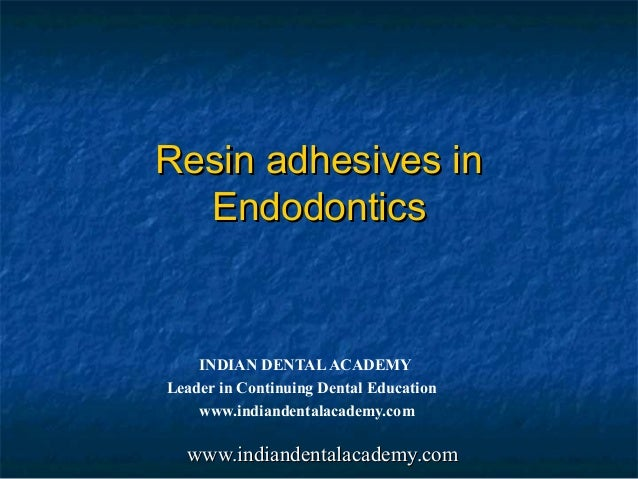 Resin adhesives in  Endodontics    INDIAN DENTAL ACADEMYLeader in Continuing Dental Education    www.indiandentalacademy.c...