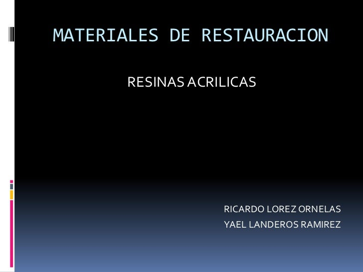 MATERIALES DE RESTAURACION<br />RESINAS ACRILICAS<br />RICARDO LOREZ ORNELAS<br />YAEL LANDEROS RAMIREZ <br />