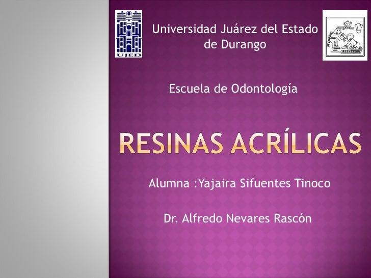 Alumna :Yajaira Sifuentes Tinoco Dr. Alfredo Nevares Rascón  Universidad Juárez del Estado de Durango Escuela de Odontolog...