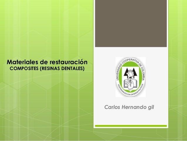 Materiales de restauración COMPOSITES (RESINAS DENTALES) Carlos Hernando gil
