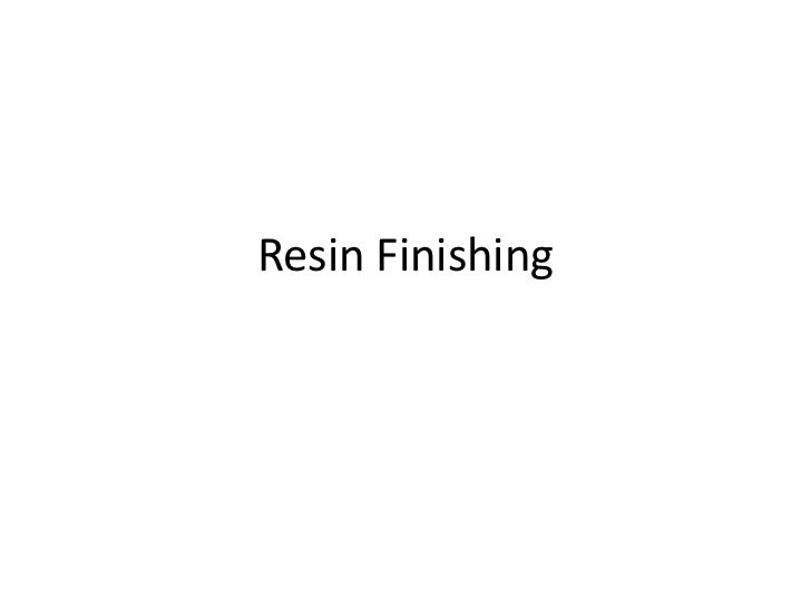 Resin Finishing
