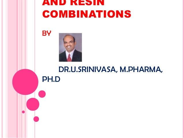 AND RESIN COMBINATIONS BY  DR.U.SRINIVASA, M.PHARMA, PH.D