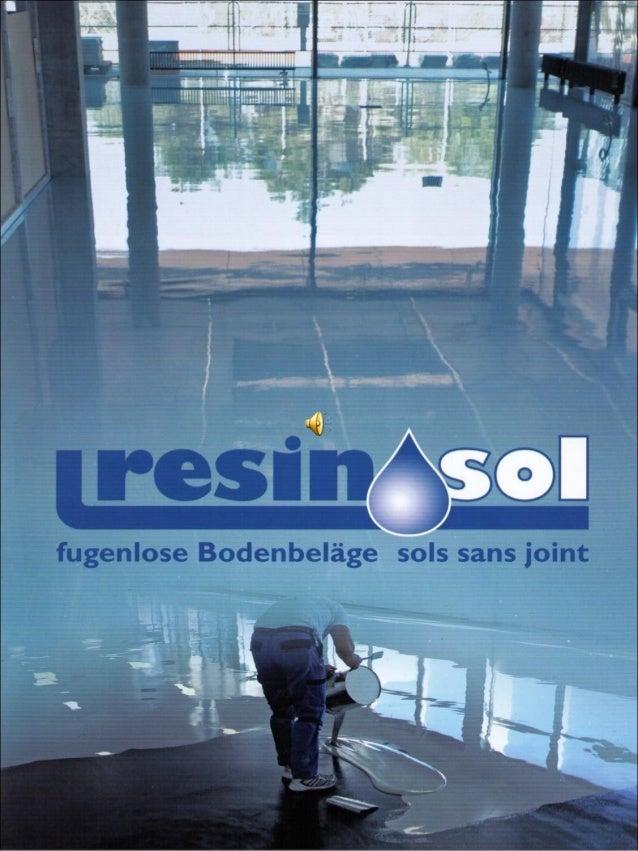www.resinsol.ch Baarerstraße 57 Postfach 4459 CH-6304 Zug Kontakte: Mobil: +41 79 257 03 44 +41 79 535 84 77 Fax: +41 62 9...