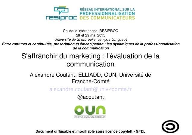 S'affranchir du marketing : l'évaluation de la communication Alexandre Coutant, ELLIADD, OUN, Université de Franche-Comté ...