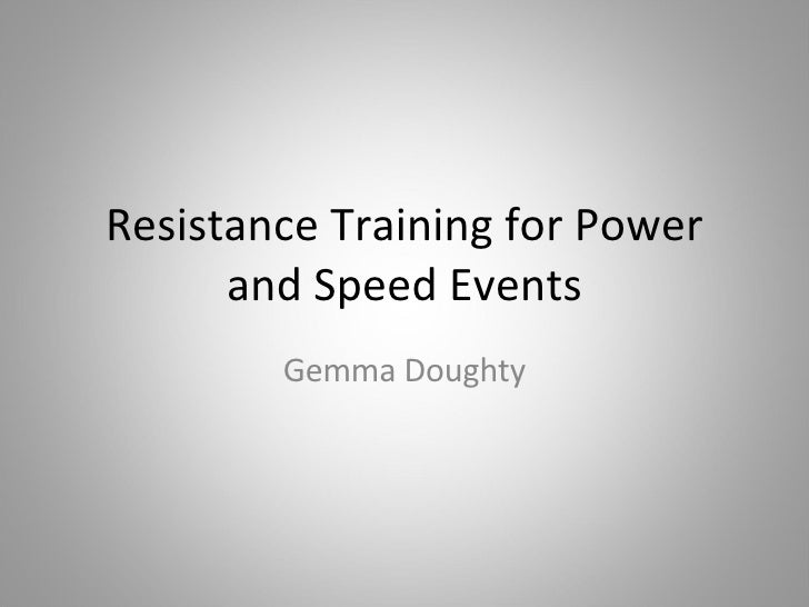 Resistance Training for Power and Speed Events Gemma Doughty