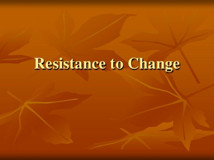 Resistance to Change<br />