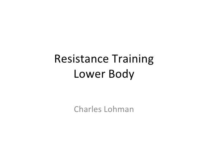 Resistance Training Lower Body Charles Lohman