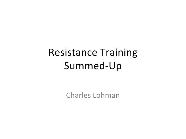 Resistance Training Summed-Up Charles Lohman
