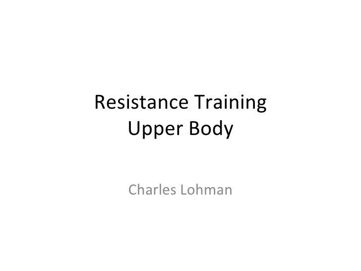 Resistance Training Upper Body Charles Lohman