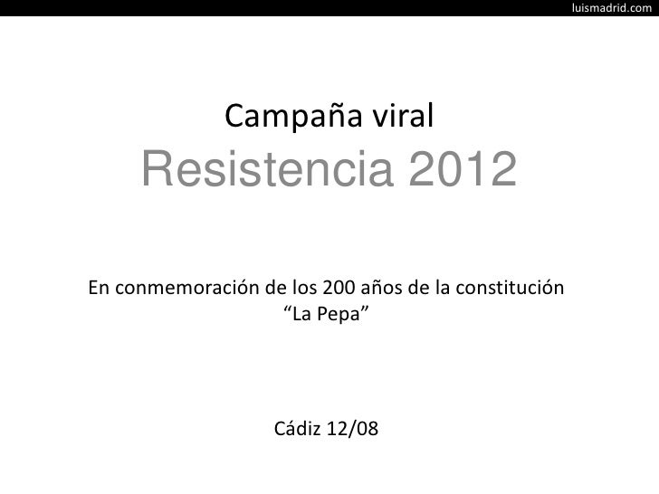 """Campaña viral<br />Resistencia 2012<br />En conmemoración de los 200 años de la constitución <br />""""La Pepa""""<br />Cádiz 12..."""