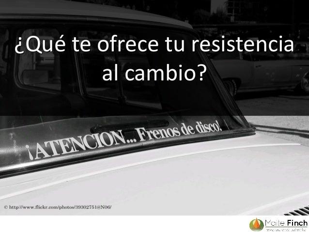 ¿Qué te ofrece tu resistencia al cambio? cc: Spanish Coches - https://www.flickr.com/photos/39302751@N06