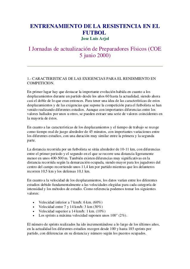 ENTRENAMIENTO DE LA RESISTENCIA EN EL              FUTBOL                                   Jose Luis ArjolI Jornadas de a...