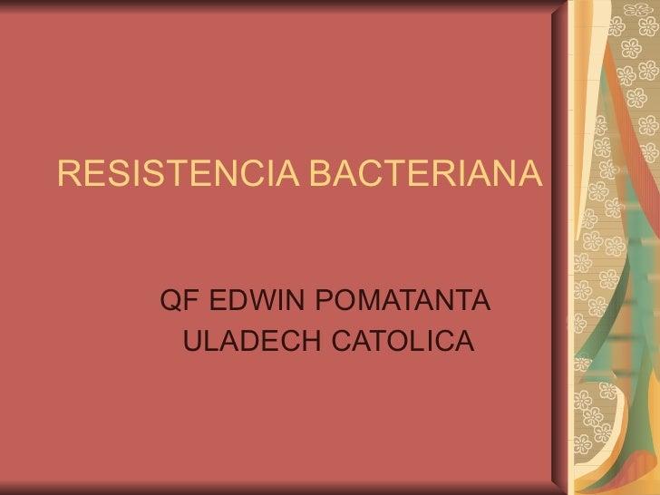 RESISTENCIA BACTERIANA QF EDWIN POMATANTA  ULADECH CATOLICA