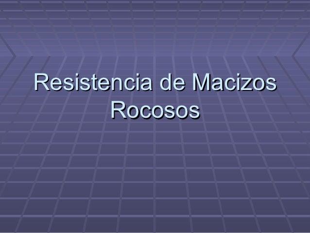 Resistencia de Macizos       Rocosos