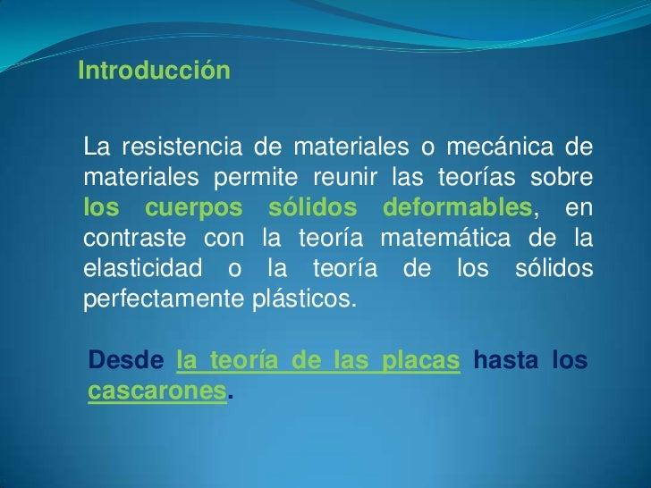 Introducción<br />La resistencia de materiales o mecánica de materiales permite reunir las teorías sobre los cuerpos sólid...