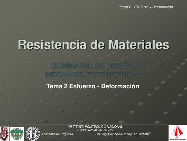 Tema 2 - Esfuerzo y DeformaciónResistencia de Materiales               SEMINARIO DE DISEÑO              MECANICO ESTRUCTUR...
