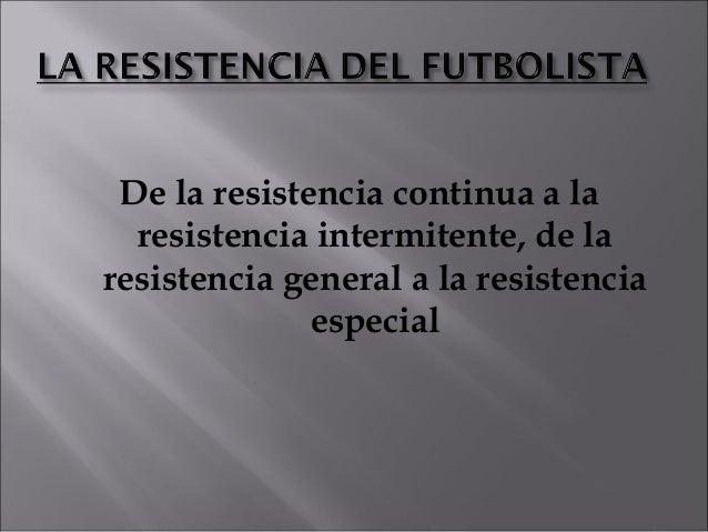 De la resistencia continua a la  resistencia intermitente, de laresistencia general a la resistencia              especial