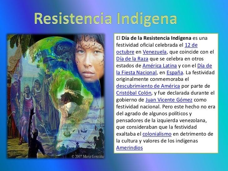 El Día de la Resistencia Indígena es unafestividad oficial celebrada el 12 deoctubre en Venezuela, que coincide con elDía ...