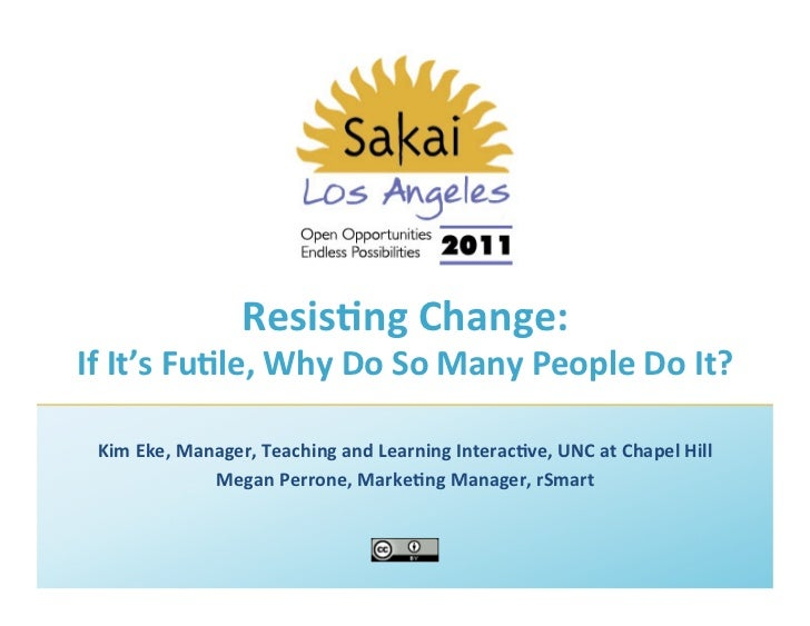 Resis%ng Change:  If It's Fu%le, Why Do So Many People Do It?    Kim Eke, Manager, Teach...