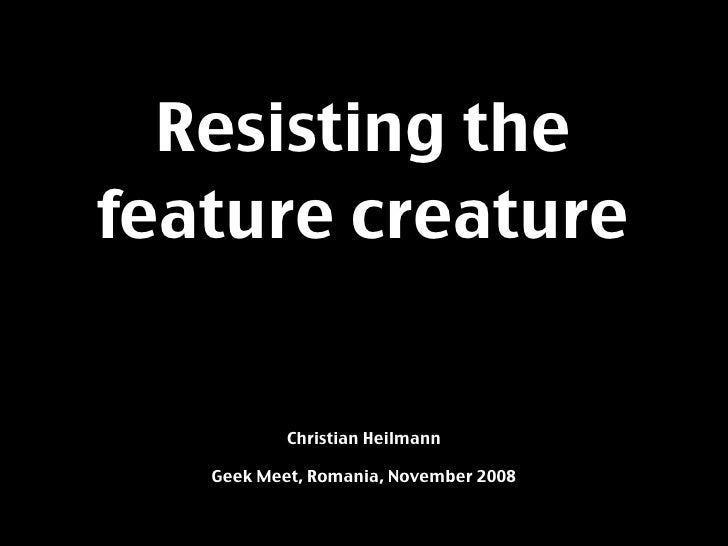 Resisting The Feature Creature