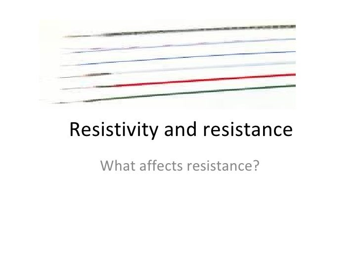 Resistivity and resistance What affects resistance?