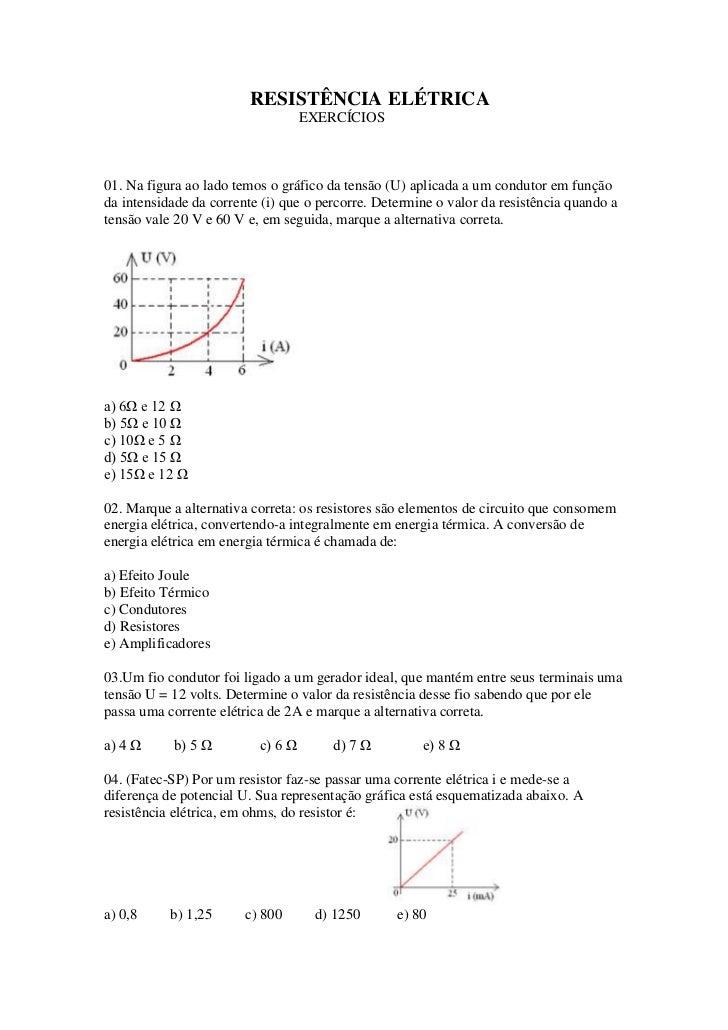 RESISTÊNCIA ELÉTRICA                                   EXERCÍCIOS01. Na figura ao lado temos o gráfico da tensão (U) aplic...