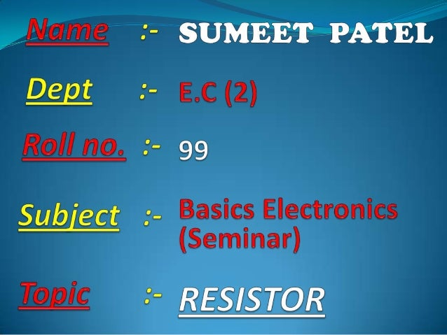 1. WHAT IS RESISTOR ?  2. TYPES OF RESISTOR. 3. CONNECTION OF RESISTOR. 4. RESISTOR COLOUR CODE 5. RESISTOR POWER RATING