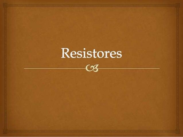 Definição - Resistor   O resistor é um semicondutor cuja  função é dificultar a  passagem de corrente elétrica, limitand...