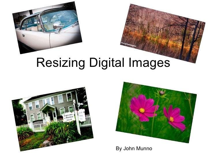 Resizing Digital Images By John Munno