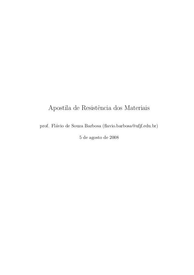 Apostila de Resistˆencia dos Materiais prof. Fl´avio de Souza Barbosa (flavio.barbosa@ufjf.edu.br) 5 de agosto de 2008